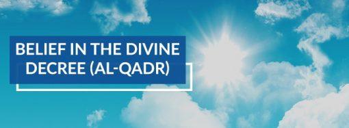 Belief in the Divine Decree (Al-Qadr)
