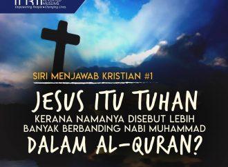 Siri Menjawab Kristian #1 : Jesus Ialah Tuhan Kerana Namanya Disebut Lebih Banyak Kali Berbanding Nabi Muhammad Dalam Al-Quran?