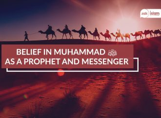 Belief in Muhammad ﷺ as a Prophet and Messenger