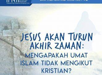 Siri Menjawab Kristian #2 : Jesus Akan Turun Akhir Zaman: Mengapakah Umat Islam Tidak Mengikut Kristian?